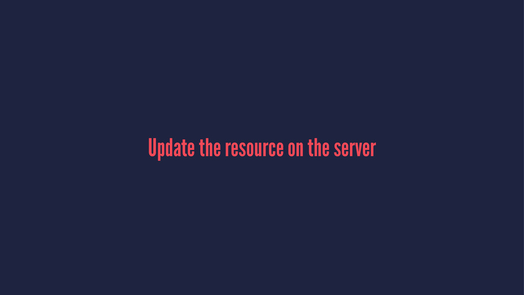 Update the resource on the server