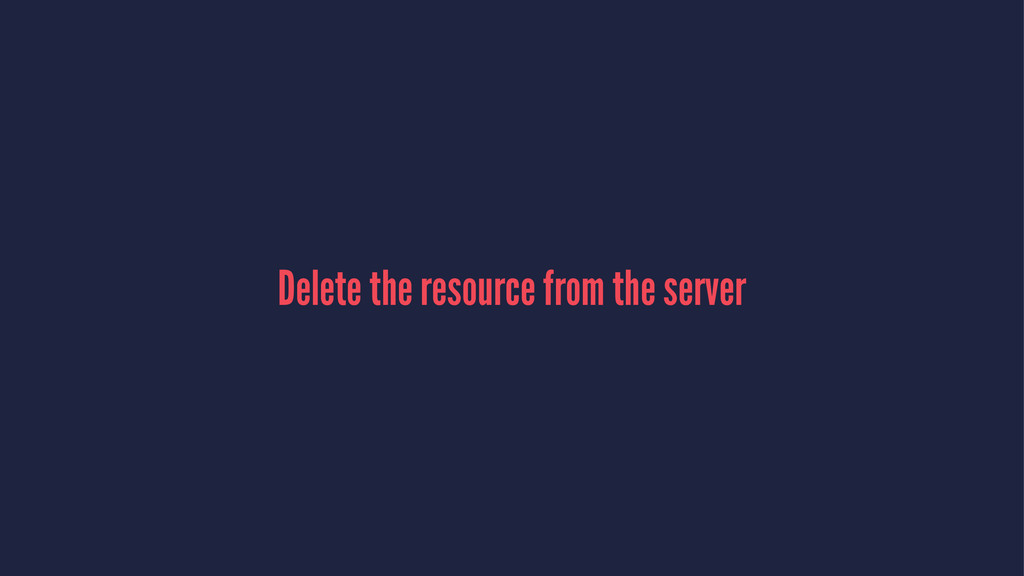 Delete the resource from the server