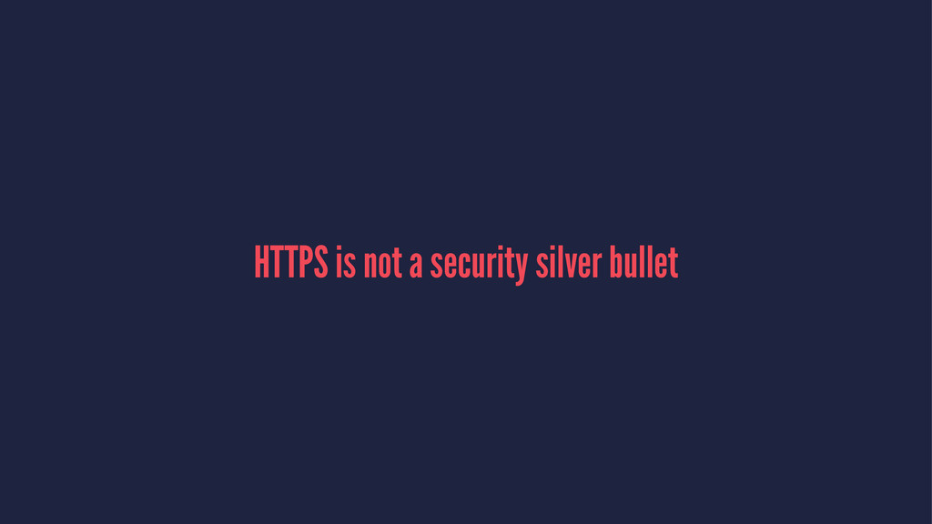 HTTPS is not a security silver bullet