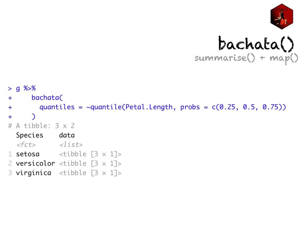 bachata() summarise() + map()