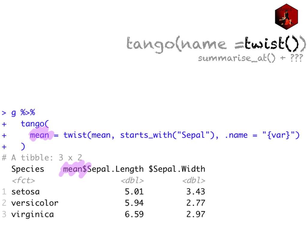 tango(name =twist()) summarise_at() + ???