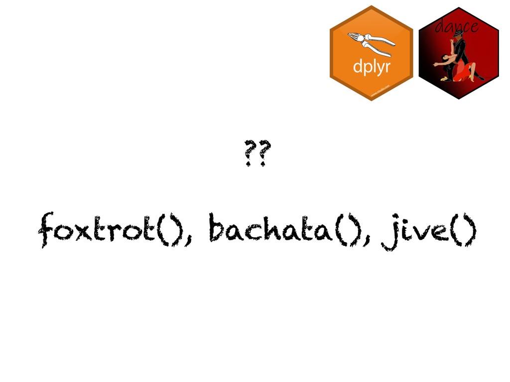 ?? foxtrot(), bachata(), jive()