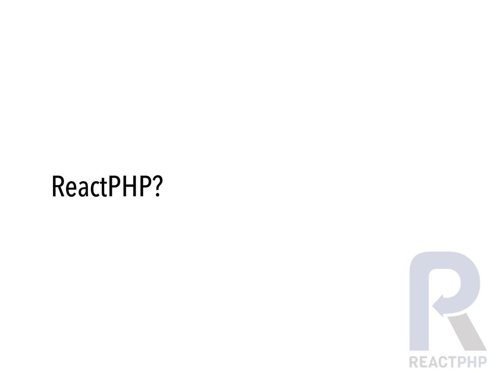 ReactPHP?