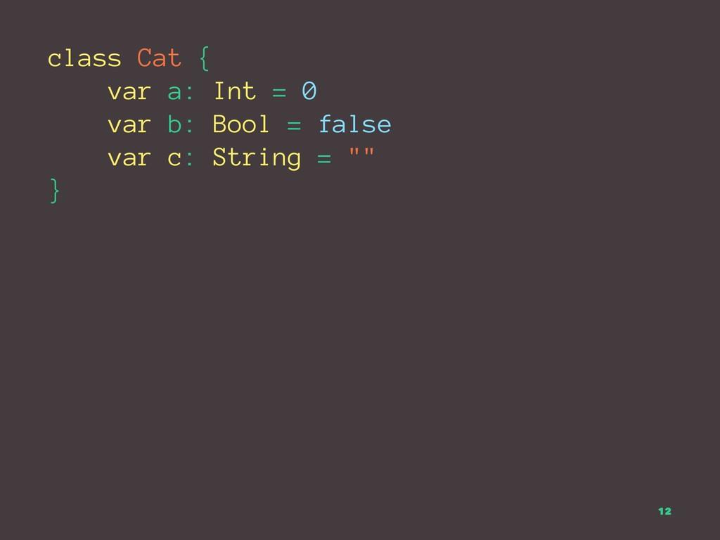 class Cat { var a: Int = 0 var b: Bool = false ...