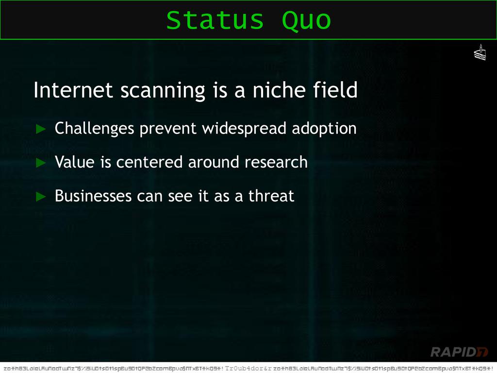 Internet scanning is a niche field ► Challenges...