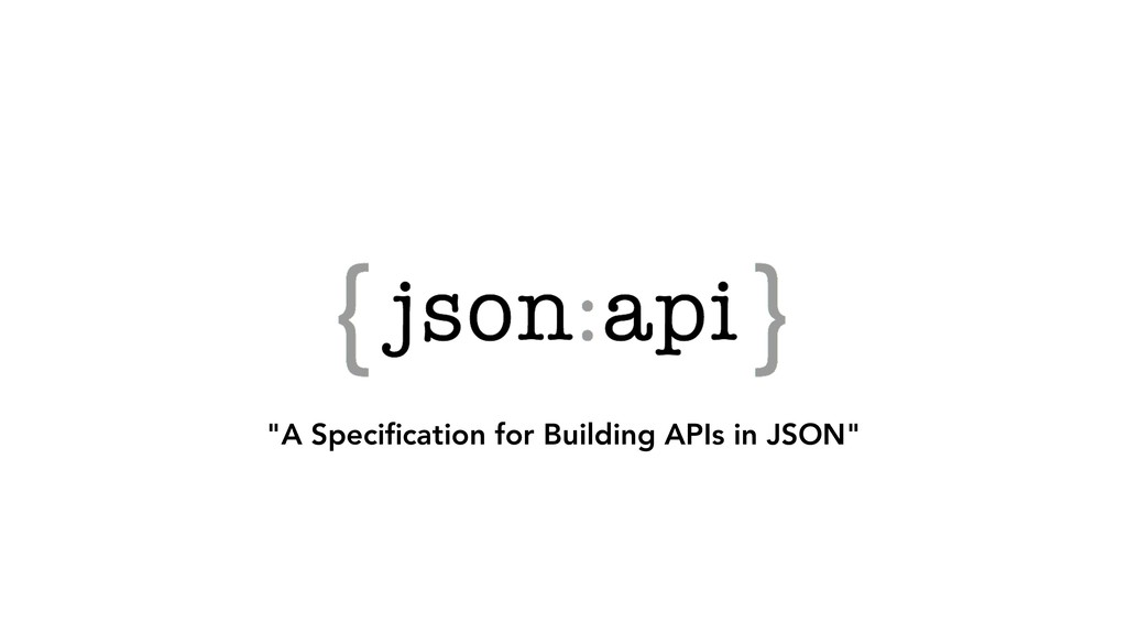 """A Specification for Building APIs in JSON"""