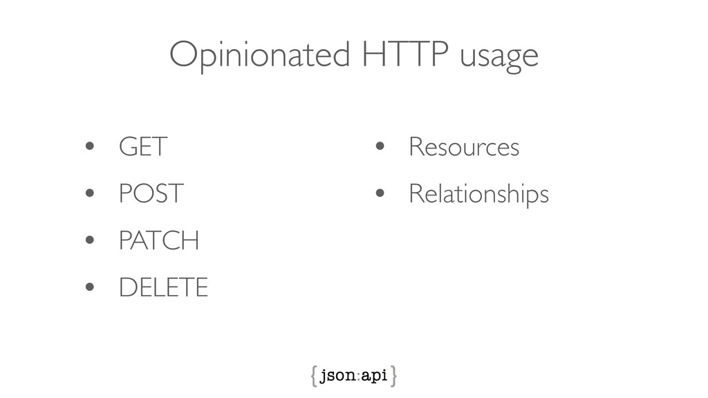 Opinionated HTTP usage • GET • POST • PATCH • D...