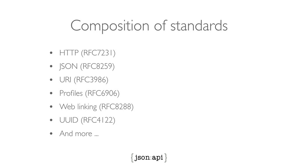 Composition of standards • HTTP (RFC7231) • JSO...