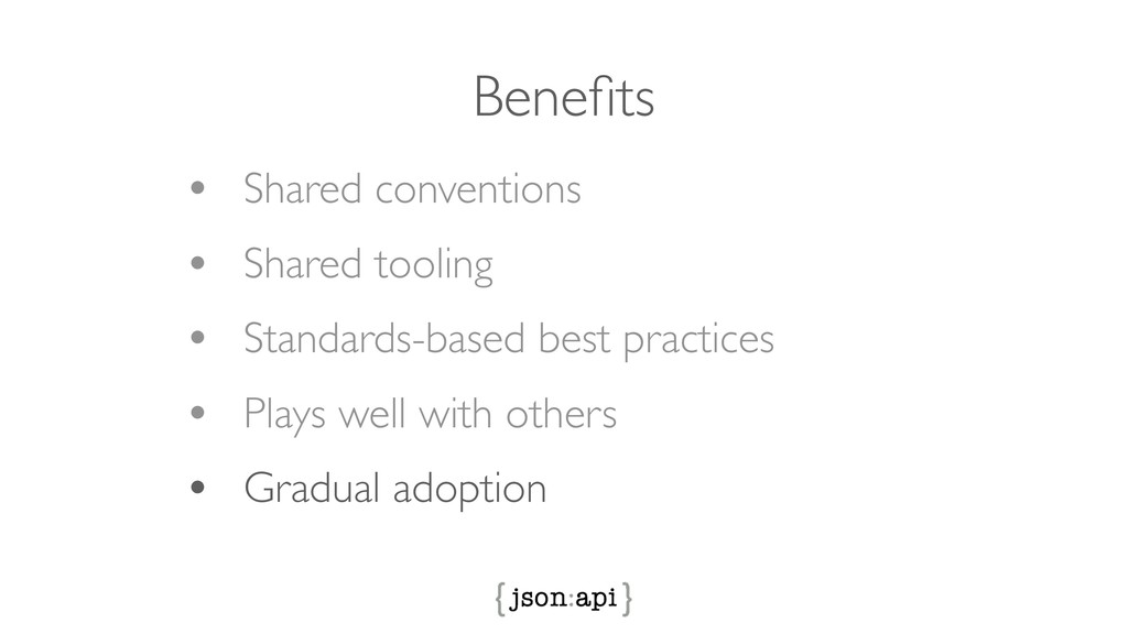Benefits • Shared conventions • Shared tooling •...
