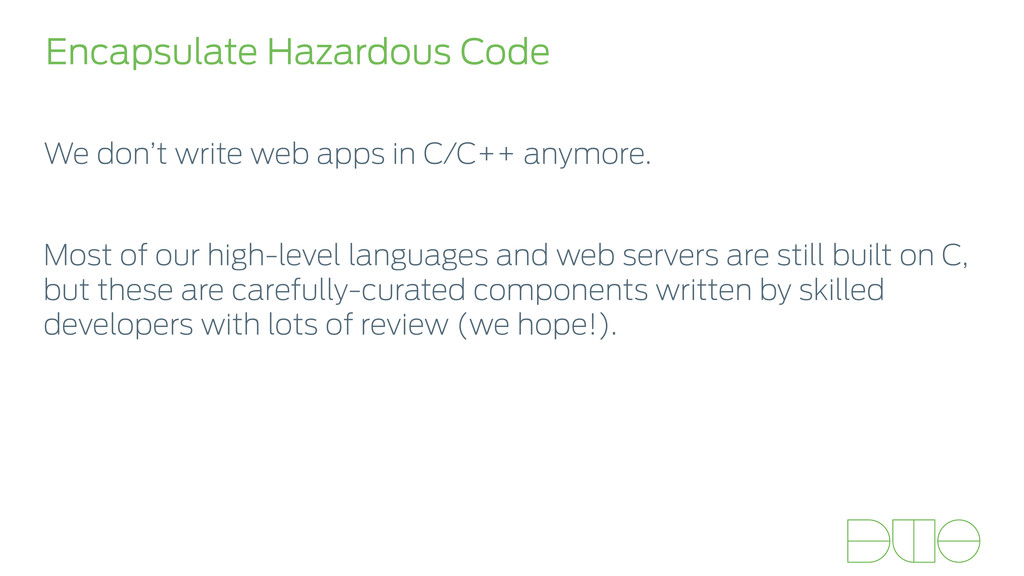 Encapsulate Hazardous Code We don't write web a...