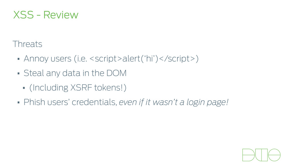 Threats • Annoy users (i.e. <script>alert('hi')...
