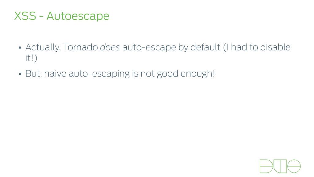 XSS - Autoescape • Actually, Tornado does auto-...