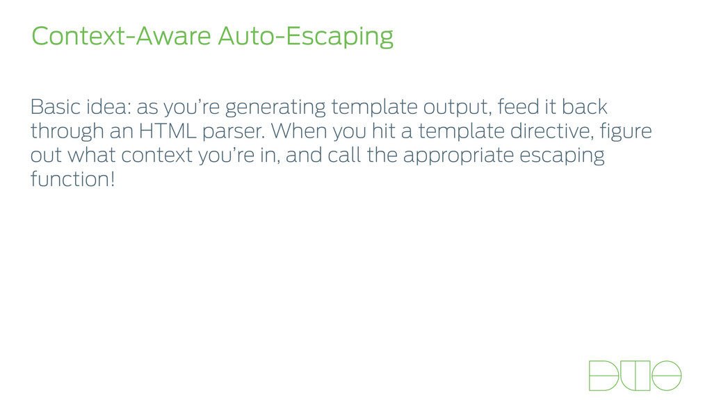 Context-Aware Auto-Escaping Basic idea: as you'...