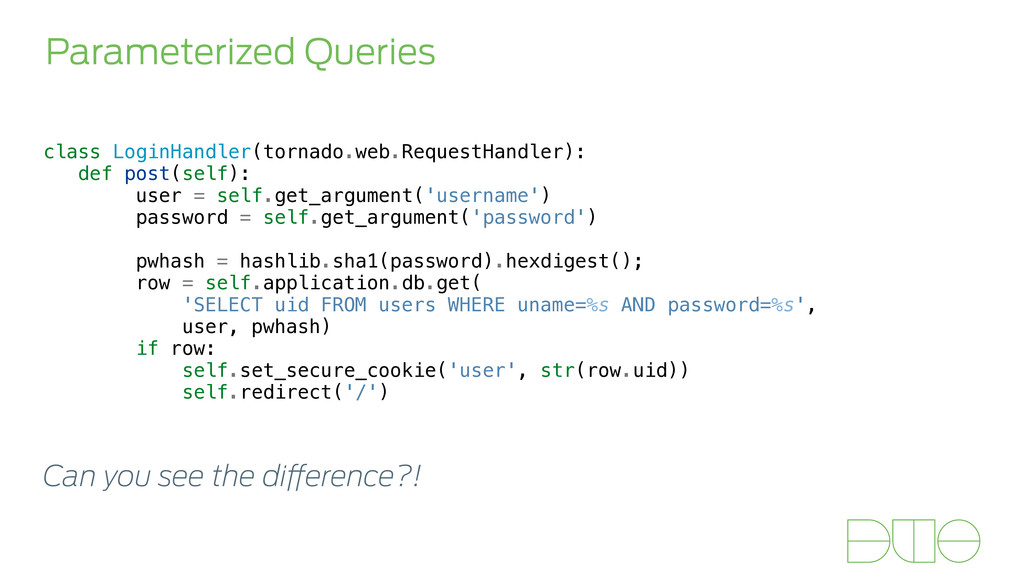 Parameterized Queries class LoginHandler(tornad...