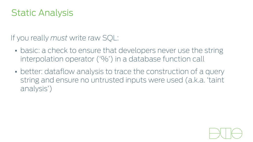 Static Analysis If you really must write raw SQ...