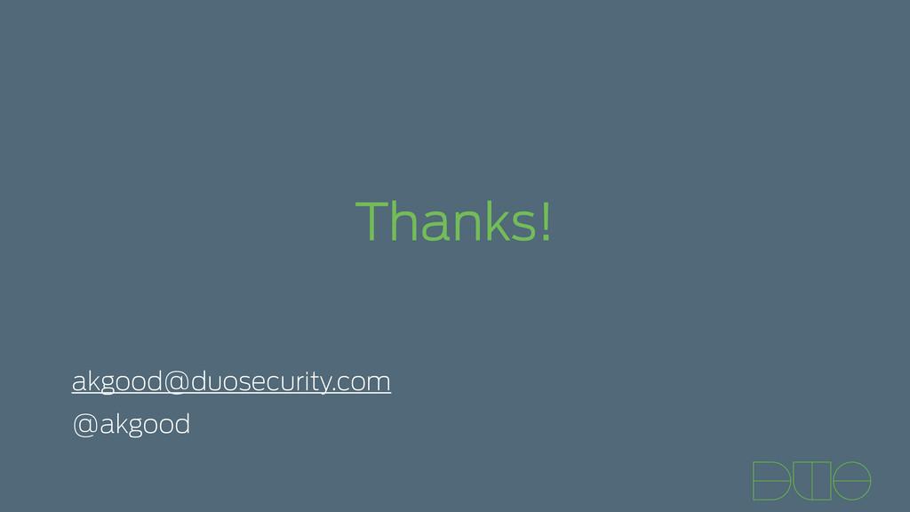 Thanks! akgood@duosecurity.com @akgood