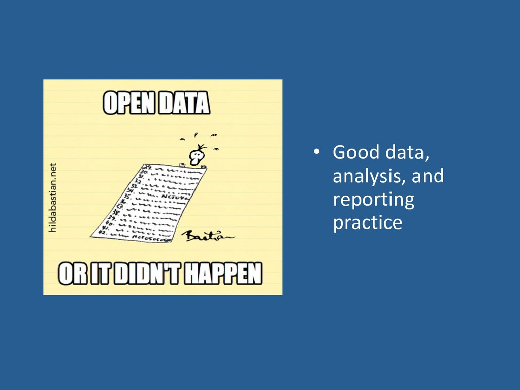 • Good data, analysis, and reporting practice