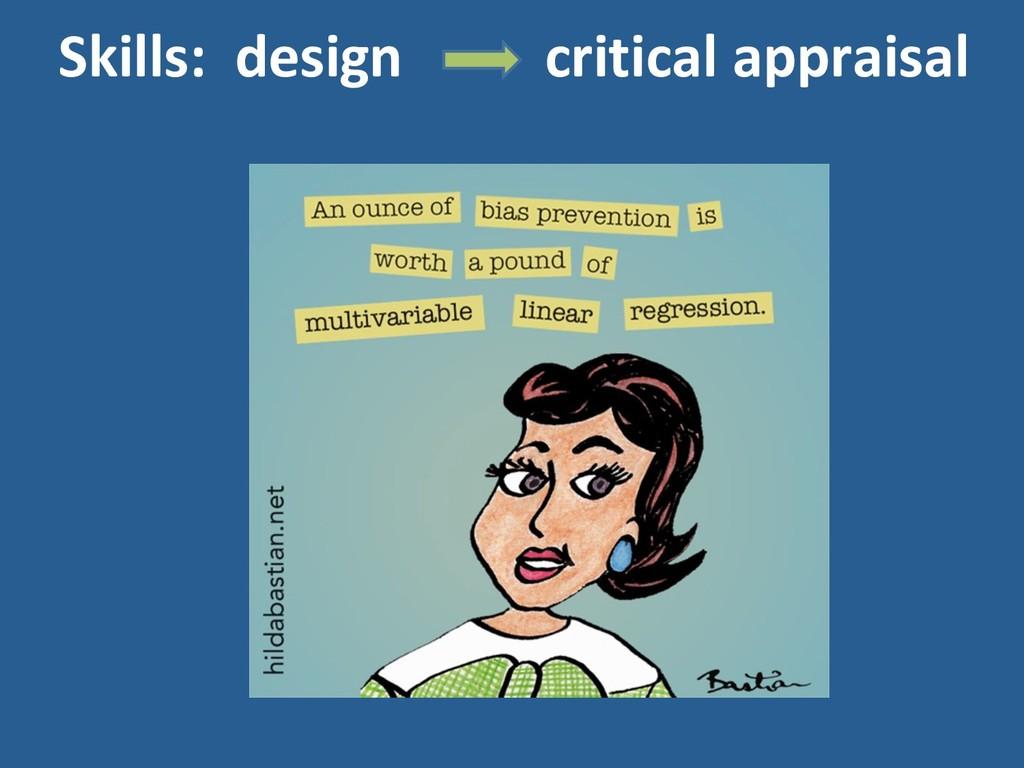 Skills: design critical appraisal
