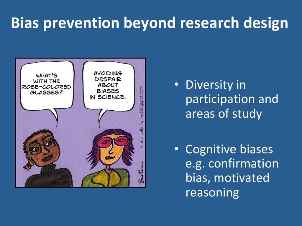 Bias prevention beyond research design • Diver...