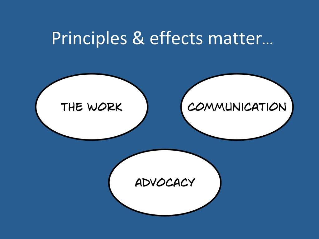 Principles & effects matter…