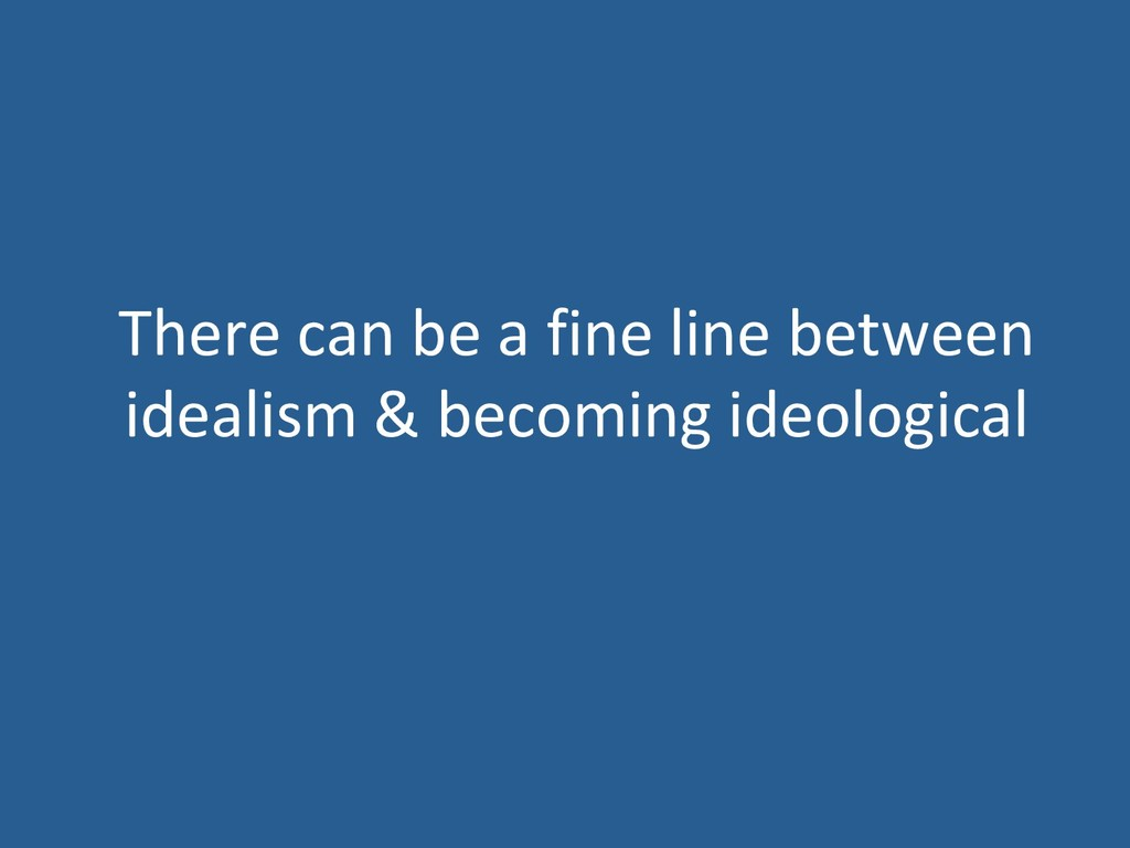 There can be a fine line between idealism & bec...