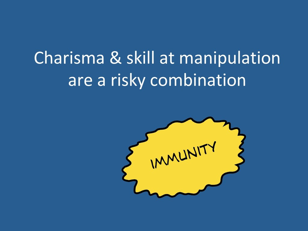 Charisma & skill at manipulation are a risky co...