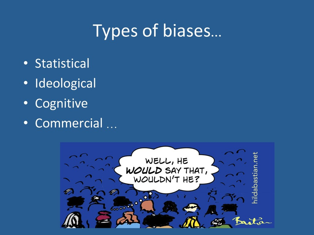 Types of biases… •  Statistical •  Ideological ...