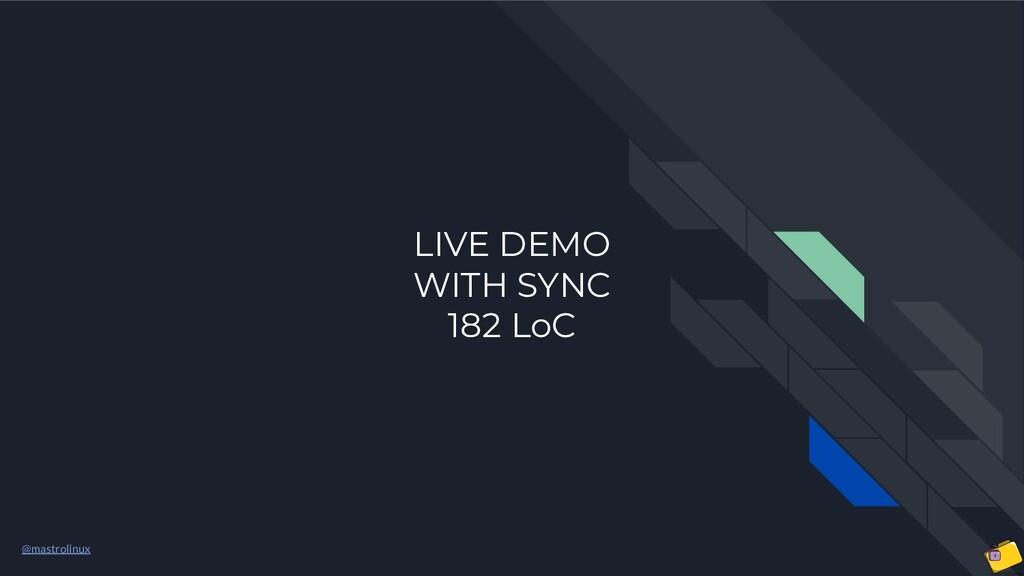 @mastrolinux LIVE DEMO WITH SYNC 182 LoC