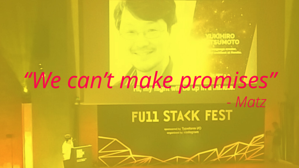 """""""We can't make promises"""" - Matz"""