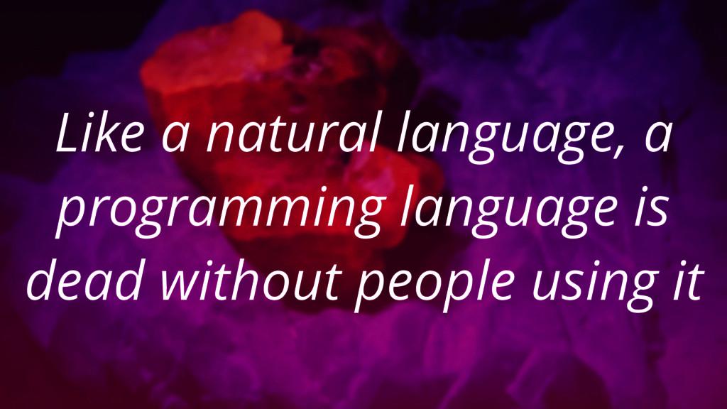 Like a natural language, a programming language...