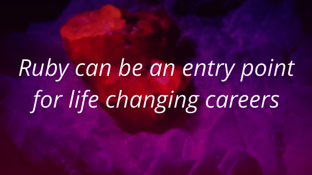 Ruby can be an entry point for life changing ca...