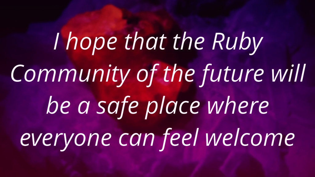 I hope that the Ruby Community of the future wi...