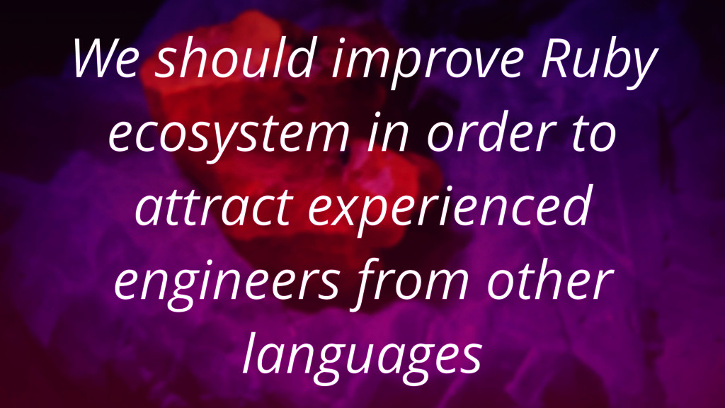 We should improve Ruby ecosystem in order to at...