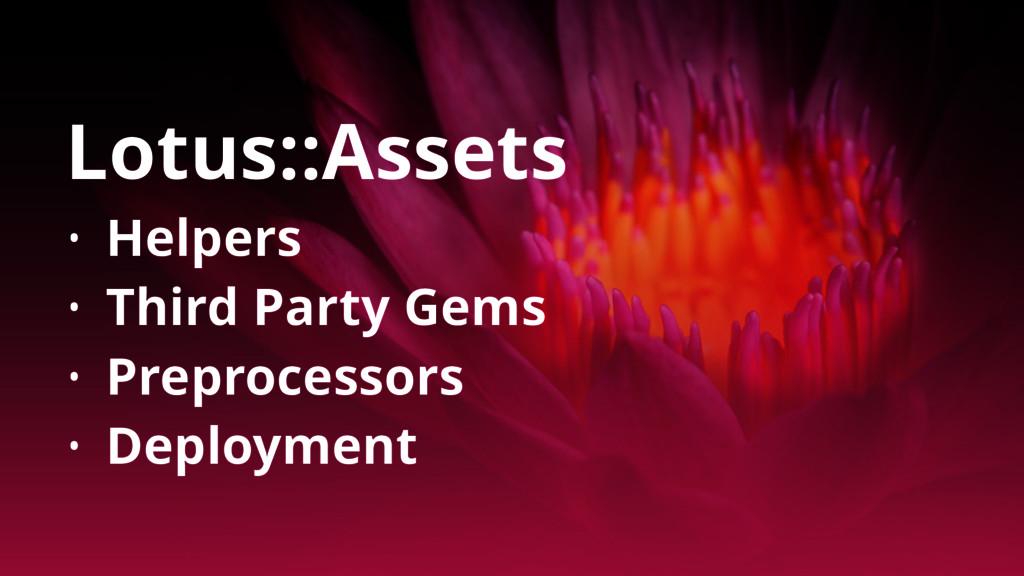 Lotus::Assets • Helpers • Third Party Gems • Pr...