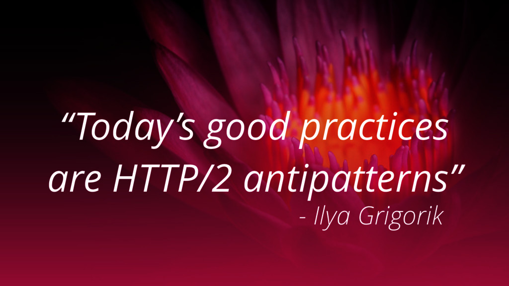 """""""Today's good practices are HTTP/2 antipatterns..."""