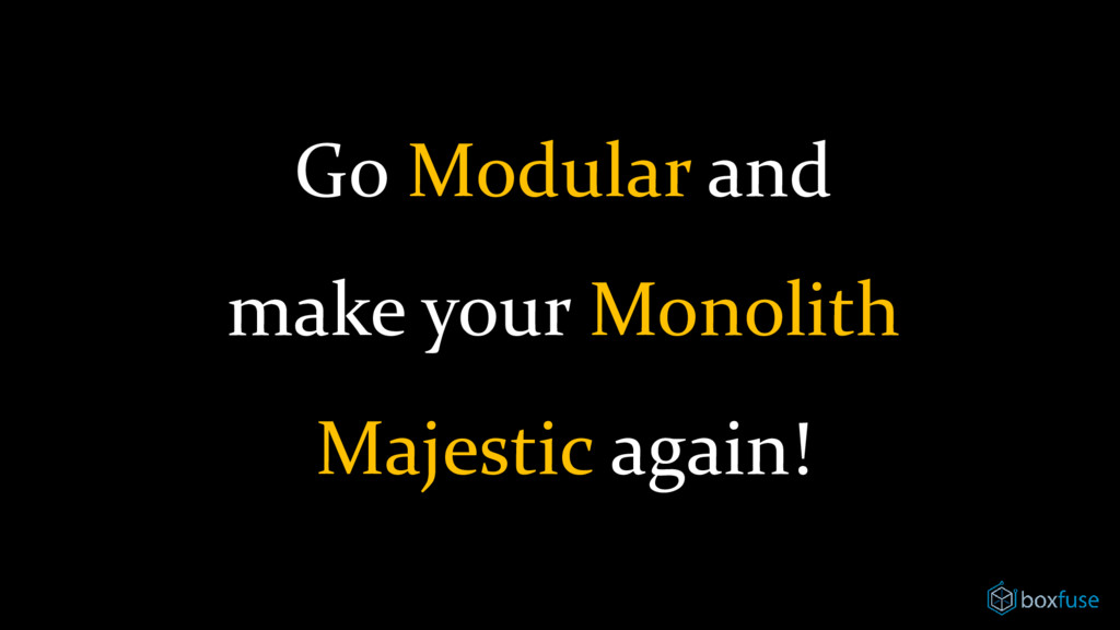 Go Modular and make your Monolith Majestic agai...