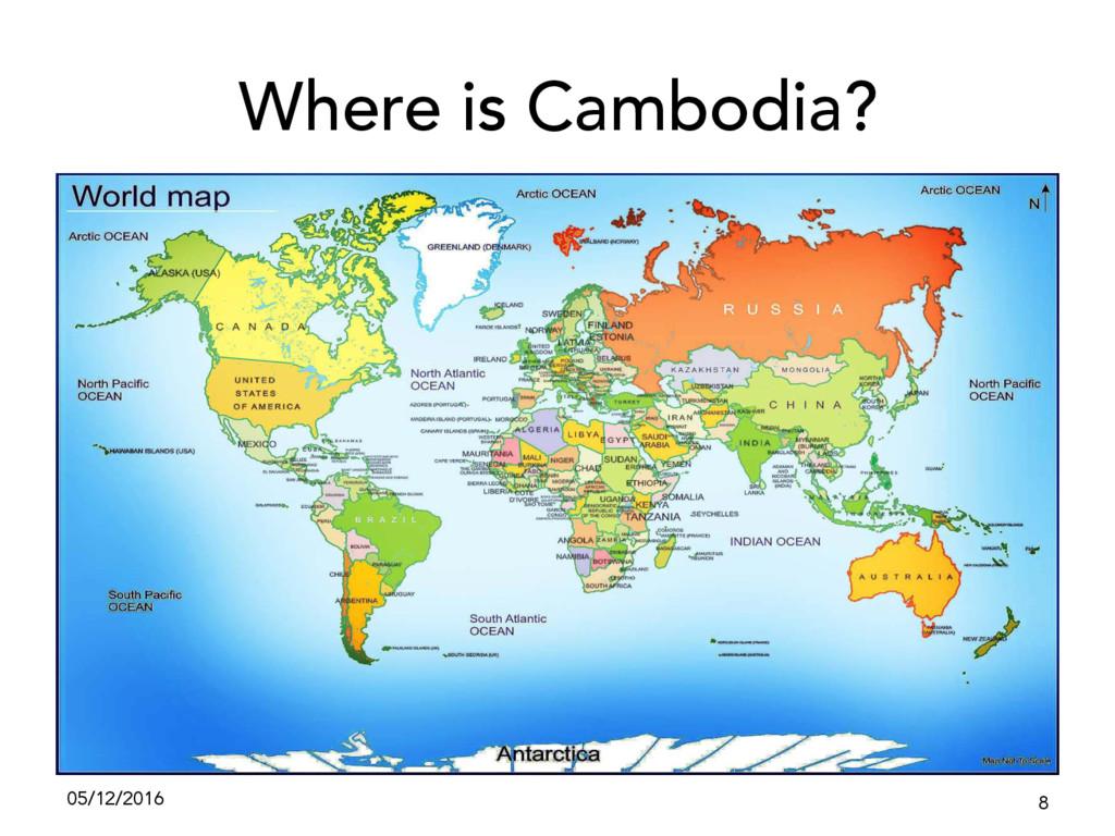 Where is Cambodia? 05/12/2016 8