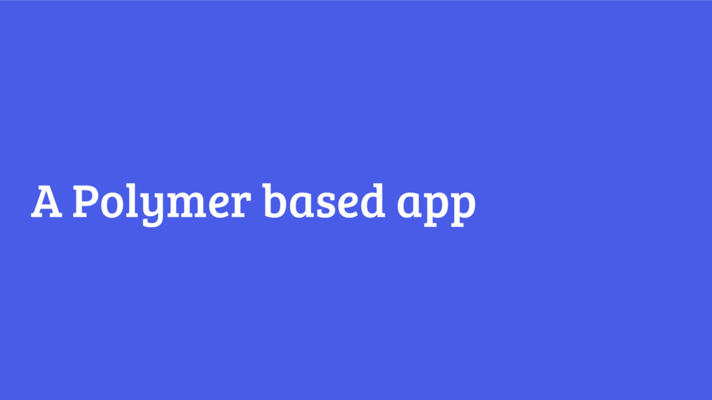 A Polymer based app
