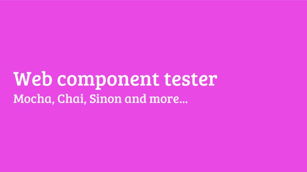 Web component tester Mocha, Chai, Sinon and mor...