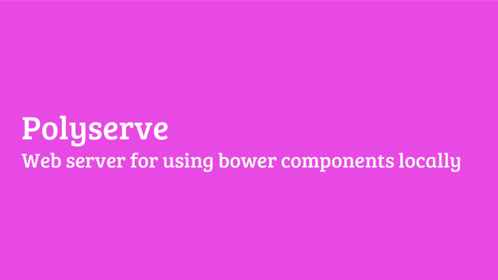 Polyserve Web server for using bower components...