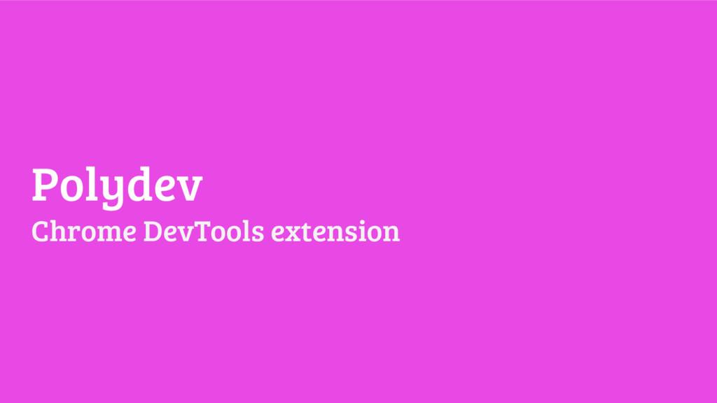 Polydev Chrome DevTools extension