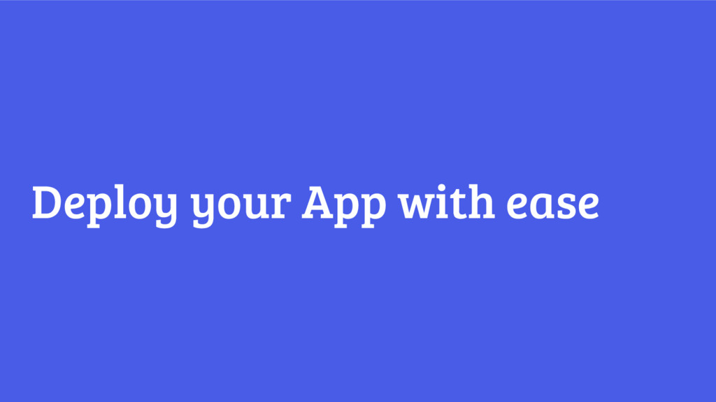 Deploy your App with ease
