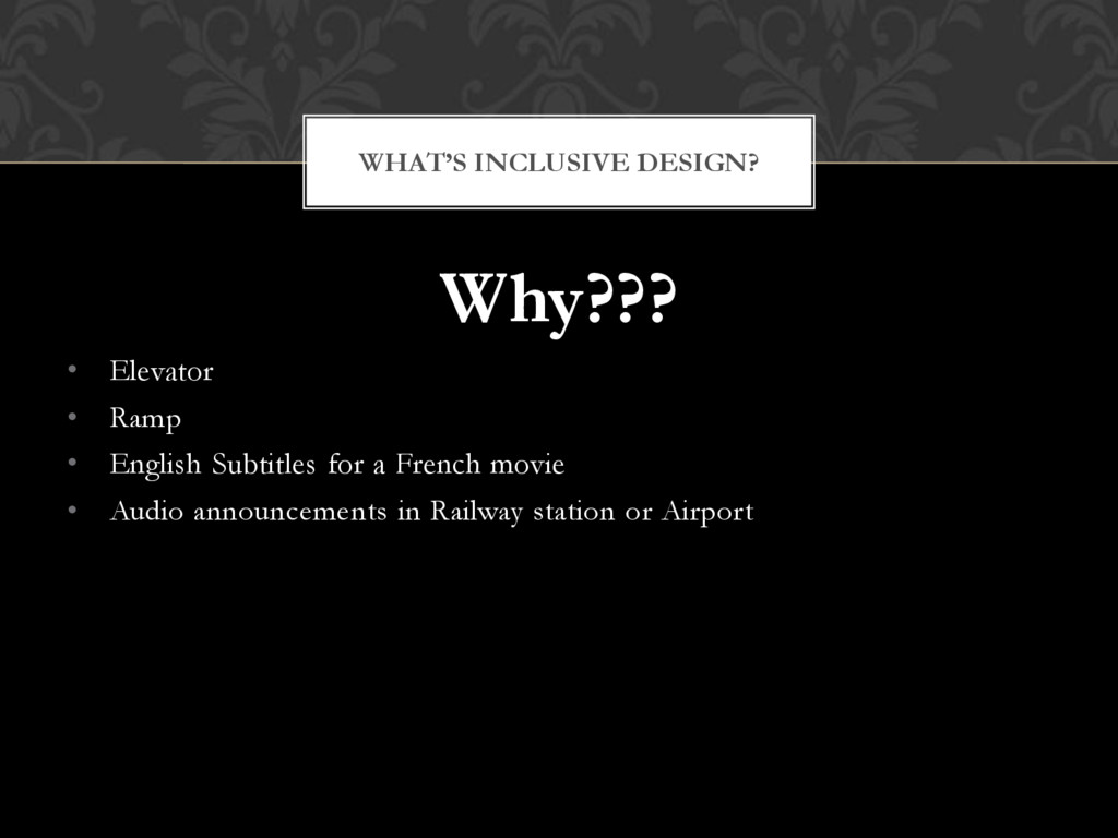 WHAT'S INCLUSIVE DESIGN? Why??? • Elevator • Ra...