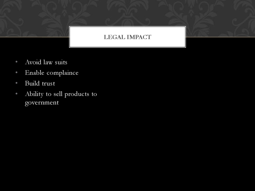 • Avoid law suits • Enable complaince • Build t...