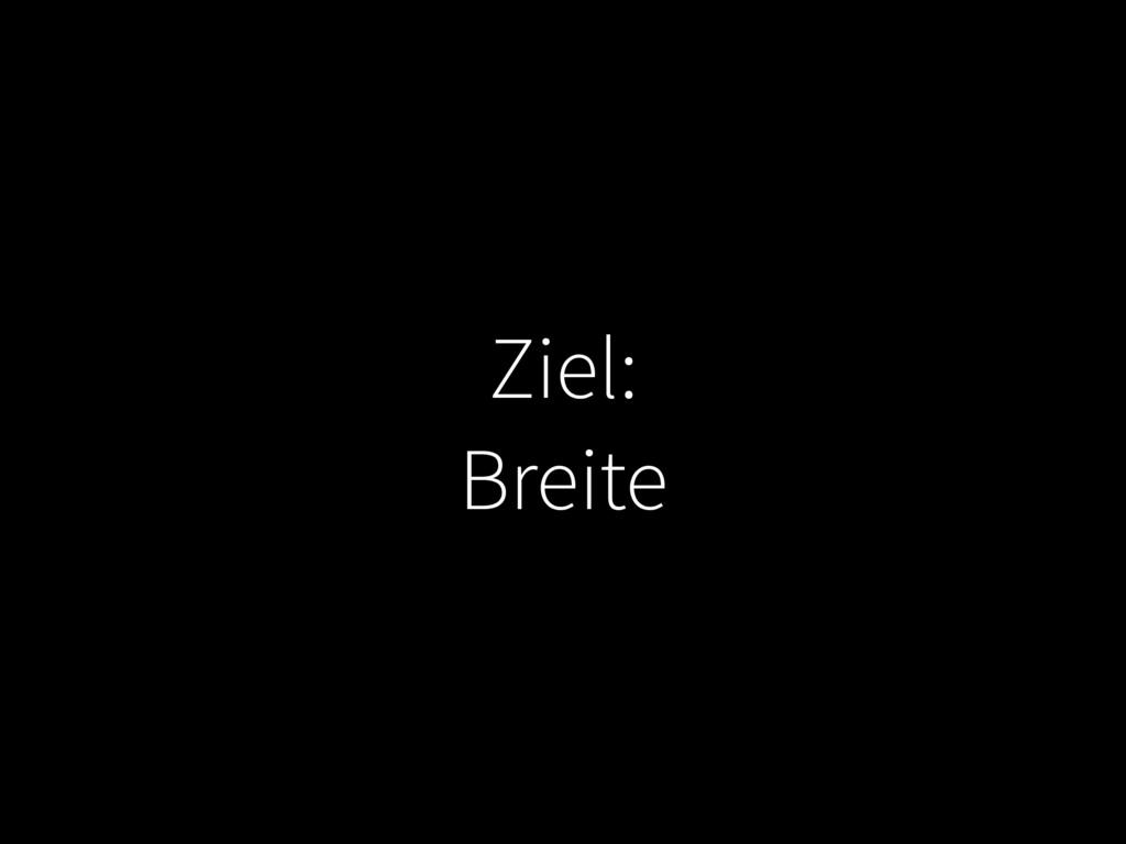 Ziel: Breite