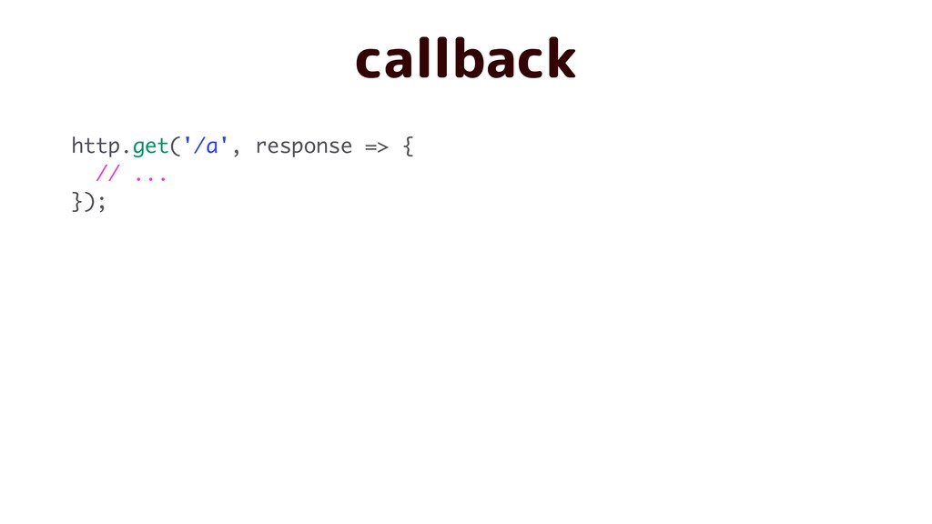 callback http.get('/a', response => { // ... });