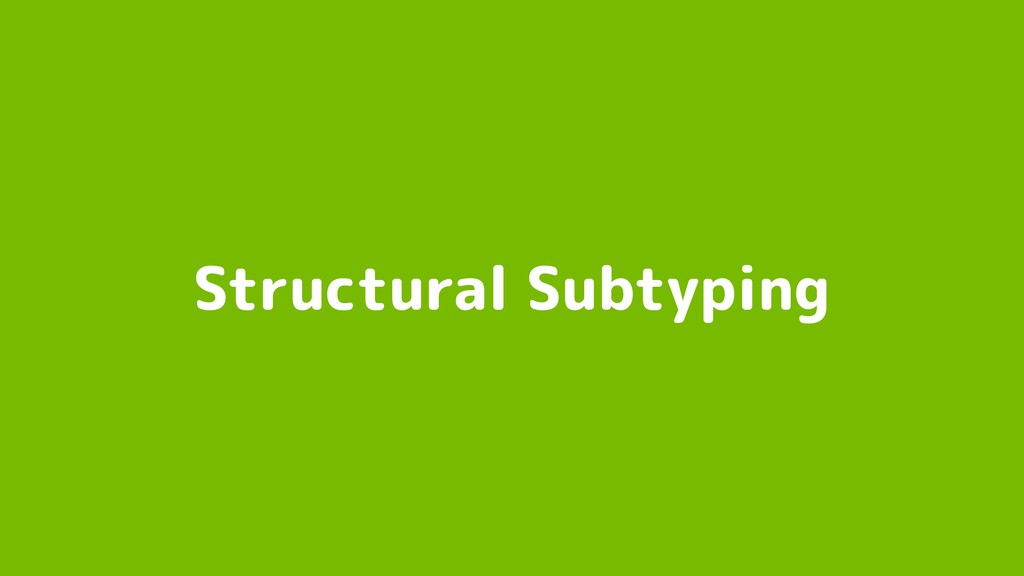Structural Subtyping