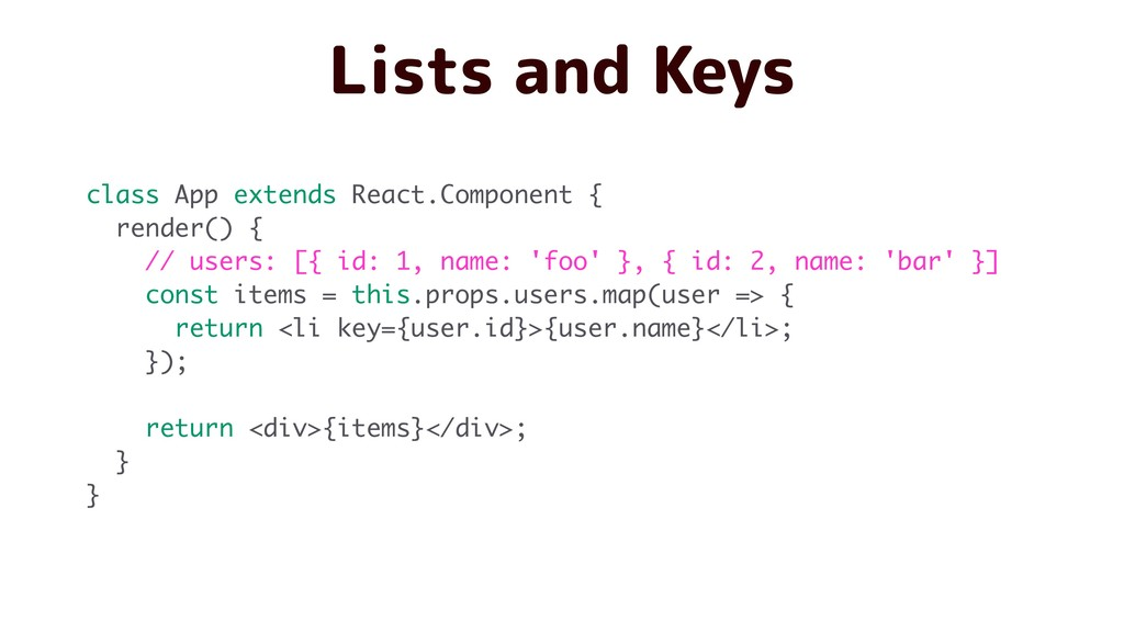 Lists and Keys class App extends React.Componen...