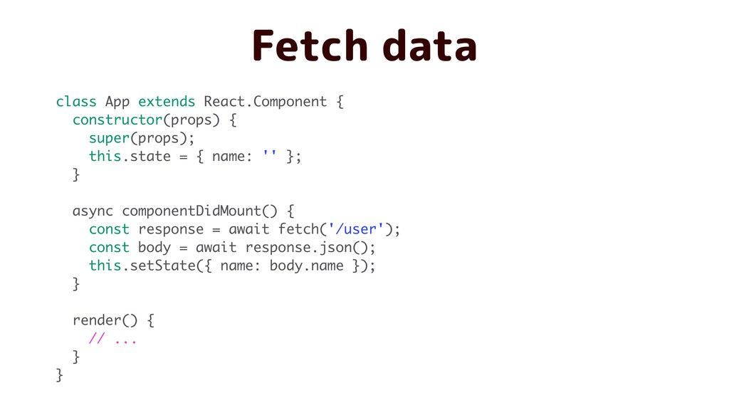 Fetch data class App extends React.Component { ...