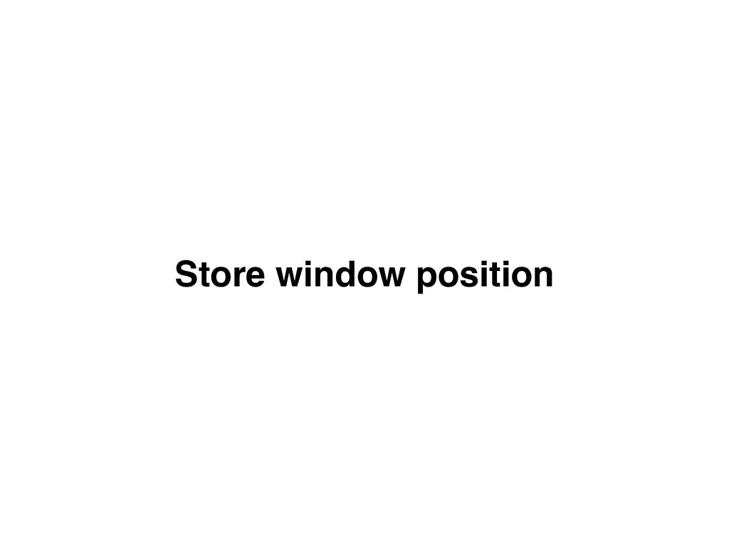 Store window position